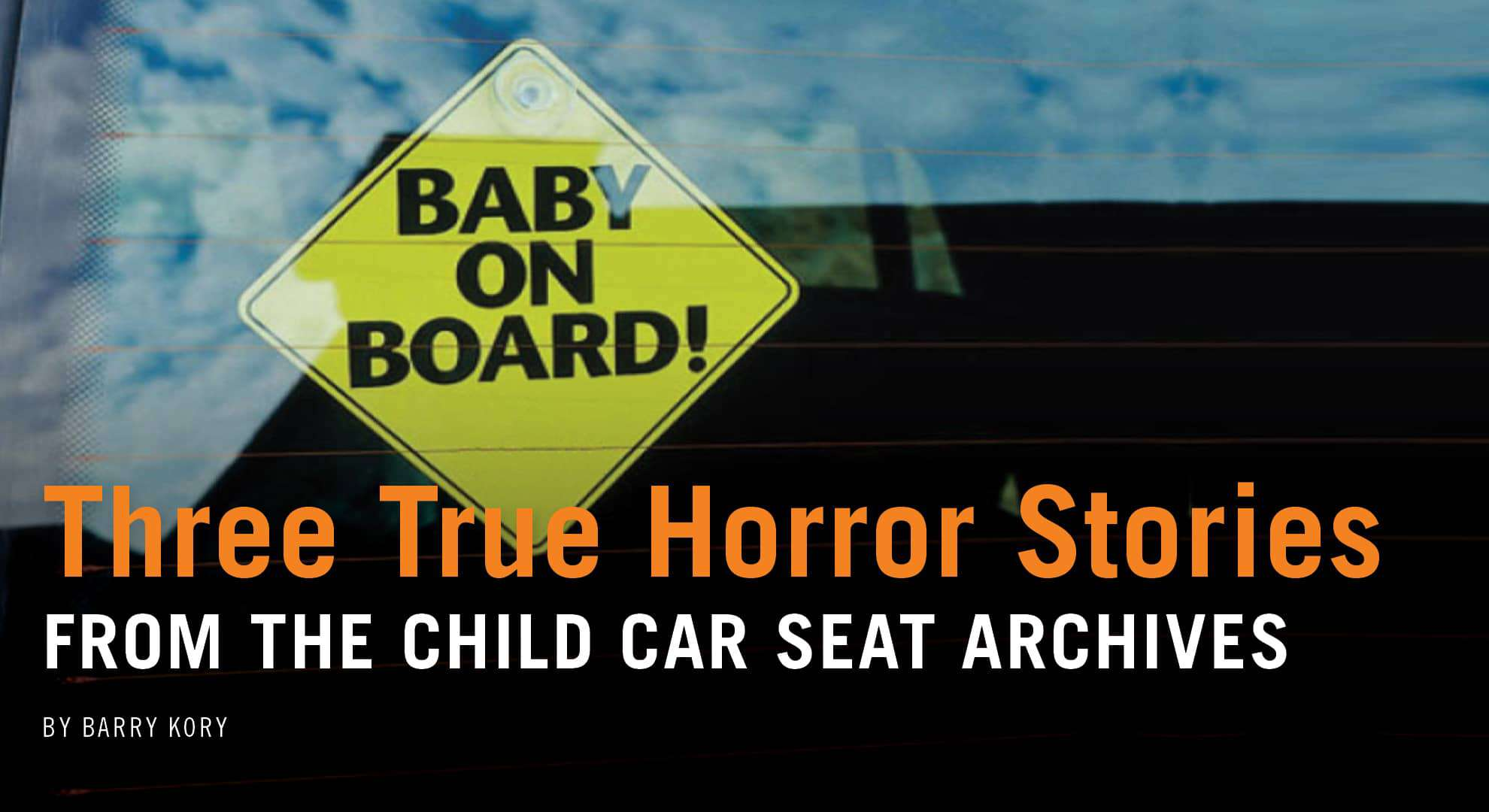 True Horror Stories from the Child Car Seat Archives