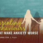 Parenting Behaviours that Make Anxiety Worse