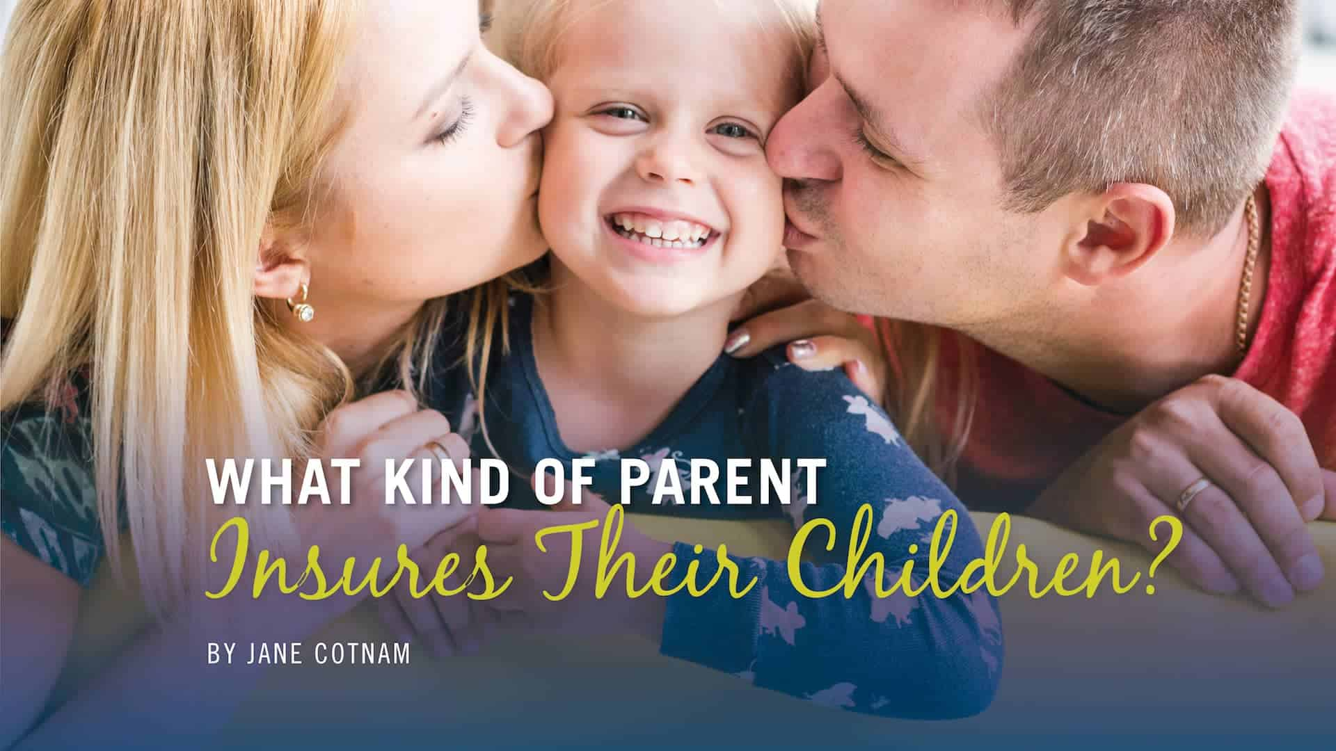 What kind of parent Insures Their Children?