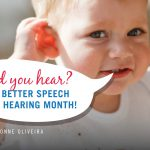 Did you hear? It's Better Speech and Hearing Month!